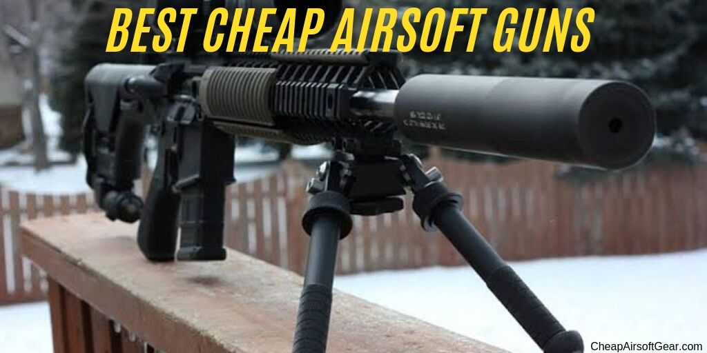 BEST CHEAP AIRSOFT GUNS